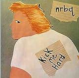 【キック・ミー・ハード】N.R.B.Q