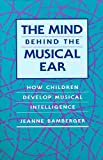 img - for The Mind behind the Musical Ear: How Children Develop Musical Intelligence book / textbook / text book