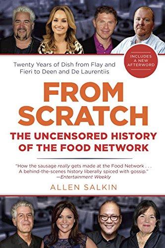 From Scratch: The Uncensored History of the Food Network by Allen Salkin