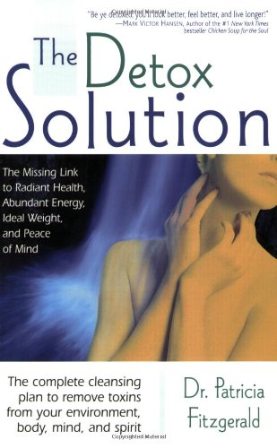 The Detox Solution: The Missing Link to Radiant Health, Abundant Energy, Ideal Weight, and Peace of Mind