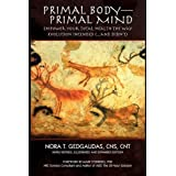 Primal Body-Primal Mind: Empower Your Total Health The Way Evolution Intended (...And Didn't) ~ Nora T. Gedgaudas