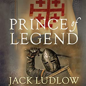 Prince of Legend: The Crusades Trilogy, Book 3 | [Jack Ludlow]