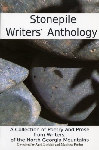 Stonepile Writers' Anthology: Volume 1: A Collection of Poetry and Prose from Writers of the North Georgia Mountains
