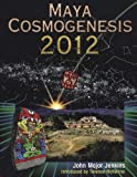 img - for Maya Cosmogenesis 2012: The True Meaning of the Maya Calendar End-Date book / textbook / text book