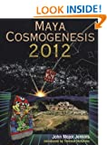 Maya Cosmogenesis 2012: The True Meaning of the Maya Calendar End Date