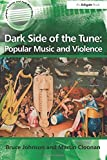 img - for Dark Side of the Tune: Popular Music and Violence (Ashgate Popular and Folk Music Series) book / textbook / text book