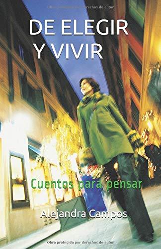 DE ELEGIR Y VIVIR Cuentos para pensar  [Campos, Alejandra] (Tapa Blanda)