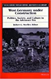 West Germany under Construction: Politics, Society, and Culture in the Adenauer Era (Social History, Popular Culture, and Politics in Germany)