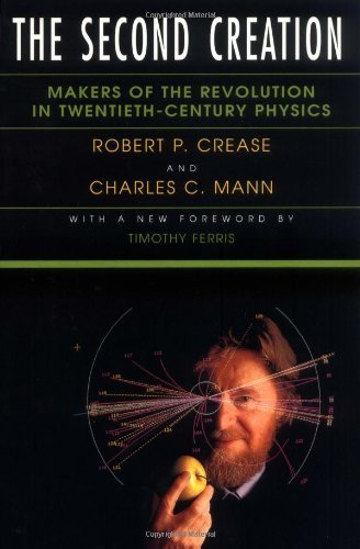 Robert P Crease - The Second Creation: Makers of the Revolution in Twentieth-Century Physics