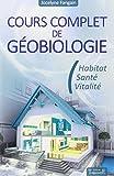 Cours complet de géobiologie - Habitat - Santé - Vitalité