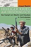 Heiliger Krieg am Hindukusch. Der Kampf um Macht und Glauben in Zentralasien. (3426272784) by Rashid, Ahmed