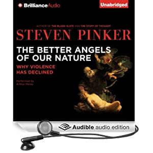 The Better Angels of Our Nature: Why Violence Has Declined (Unabridged)