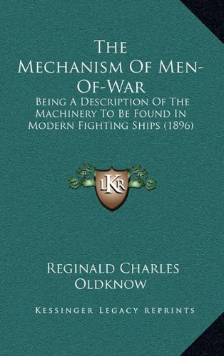 The Mechanism of Men-Of-War: Being a Description of the Machinery to Be Found in Modern Fighting Ships (1896)