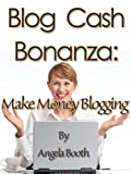 Blog Content Cash Bonanza: Make Money Blogging