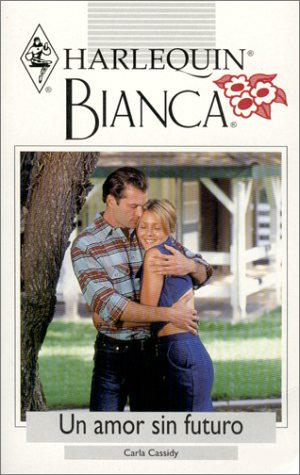 Un Amor Sin Futuro (A Love Without Future) (Bianca, 232), Cassidy