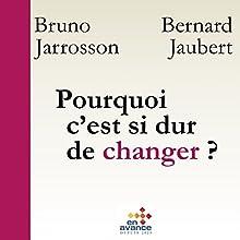 Pourquoi c'est si dur de changer ? Changement de soi, de l'autre, des organisations | Livre audio Auteur(s) : Bruno Jarrosson, Bernard Jaubert, Philippe Van Den Bulke Narrateur(s) : Bruno Jarrosson