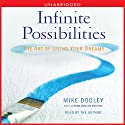Infinite Possibilities: The Art of Living your Dreams (       UNABRIDGED) by Mike Dooley Narrated by Mike Dooley