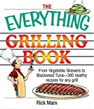 The Everything Grilling Cookbook: From Vegetable Skewers to Tuna Burgers--300 healthy recipes for any grill (Everything (Cooking))