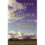 Beautiful Road Home :: Living in the Knowledge That You Are Spiritby White Eagle