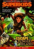 Escape From Jungle Island (Commander Kellie and the Superkids' Adventures #3)