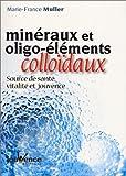 Minéraux et oligo-éléments colloïdaux (French Edition) (2883532753) by Muller, Marie-France