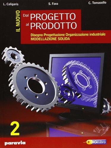 Il nuovo dal progetto al prodotto. Con espansione online. Per gli Ist. Tecnici industriali: 2