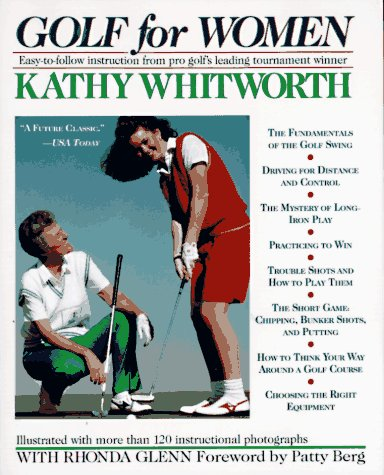 Golf For Women: Easy-to-follow Instruction from Pro Golf's Leading Tournament Winner, Kathy Whitworth