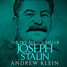 The Life and Crimes of Joseph Stalin Audiobook by Andrew Klein Narrated by Jim D Johnston
