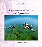 John Archibald Wheeler A Journey into Gravity and Spacetime (