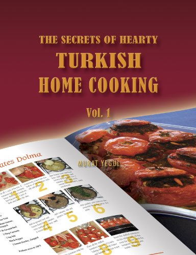 The Secrets of Hearty Turkish Home Cooking (Volume 1) by Murat Yegul