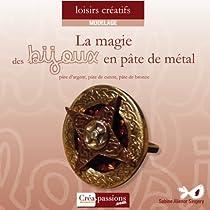 La Magie des Bijoux en Pate de M�tal (p�te d'argent, p�te de bronze et p�te de cuivre) par Singery