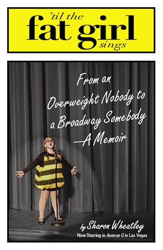 Til The Fat Girl Sings: From an Overweight Nobody to a Broadway Somebody-A Memoir, Sharon Wheatley