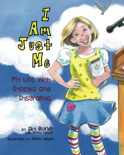 I Am Just Me: My Life With Dyslexia and Dysgraphia by Sky Burke (2013-07-08)