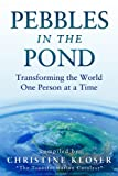 Pebbles in the Pond: Transforming the World One Person at a Time