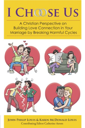 I Choose Us: a Christian perspective on building love connection in your marriage by breaking harmful cycles