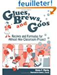 Glues, Brews, and Goos: Recipes and F...