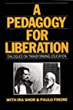 A Pedagogy for Liberation: Dialogues on Transforming Education (0897891058) by Shor, Ira