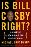 Is Bill Cosby Right?: Or Has the Black Middle Class Lost Its Mind