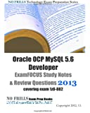Oracle OCP MySQL 5.6 Developer ExamFOCUS Study Notes & Review Questions 2013: covering exam 1z0-882