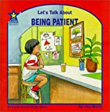 Let's Talk about Being Patient : An Early Social Skills Book (Let's Talk About) (Let's Talk About Series, Vol. 2 An Early Social Skills Book)