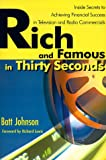 img - for Rich and Famous in Thirty Seconds: Inside Secrets to Achieving Financial Success in Television and Radio Commercials book / textbook / text book