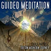 Guided Meditation Series: Tibetan Mountain Journey | [Kala Ambrose]