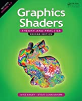 Graphics Shaders: Theory and Practice, 2nd Edition