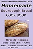 Traditional Amish and Pennsylvania Dutch Homemade Sourdough Starter, Bread, Banana Cake, Pancake Recipes: and many more