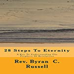 28 Steps to Eternity: A Key to Understanding the Prophecy of Revelattion | Rev. Byran C. Russell