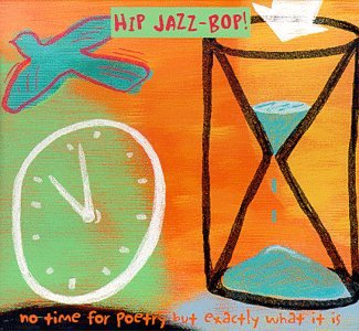 Hip Jazz Bop: No Time For Poetry