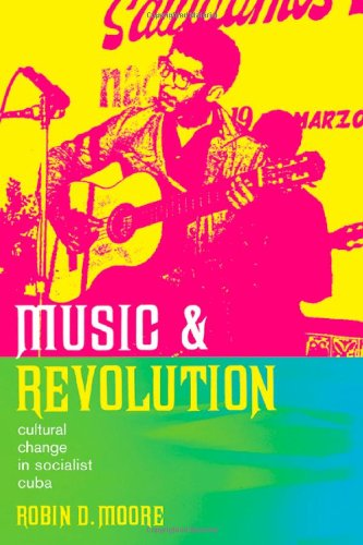 Music and Revolution: Cultural Change in Socialist Cuba...