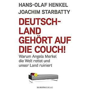 Deutschland gehört auf die Couch: Warum Angela Merkel die Welt rettet und unser Land ruin