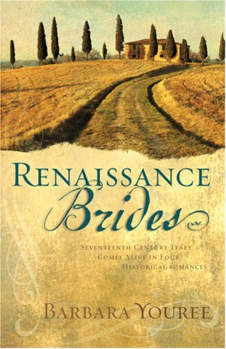 Renaissance Brides: Seventeenth-Century Italy Comes Alive in Four Historical Romances (Both Sides of the Easel/Forever is Not Long Enough/Silent Heart/Duel Love) (Heartsong Novella Collection), Barbara Youree