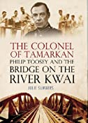 The Colonel of Tamarkan: Philip Toosey and the Bridge on the River Kwai: Amazon.co.uk: Julie Summers: Books